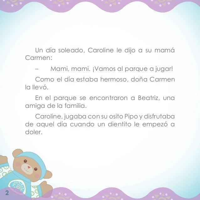 Un día soleado, Caroline le dijo a su mamá    Carmen:       –   Mami, mami. ¡Vamos al parque a jugar!         Como el día...