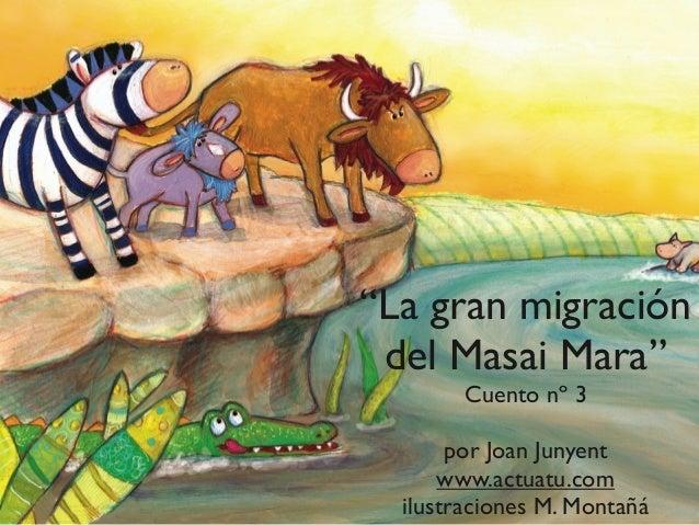 """""""La gran migración del Masai Mara"""" Cuento nº 3 por Joan Junyent www.actuatu.com ilustraciones M. Montañá"""