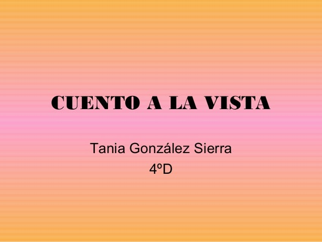 CUENTO A LA VISTA Tania González Sierra 4ºD