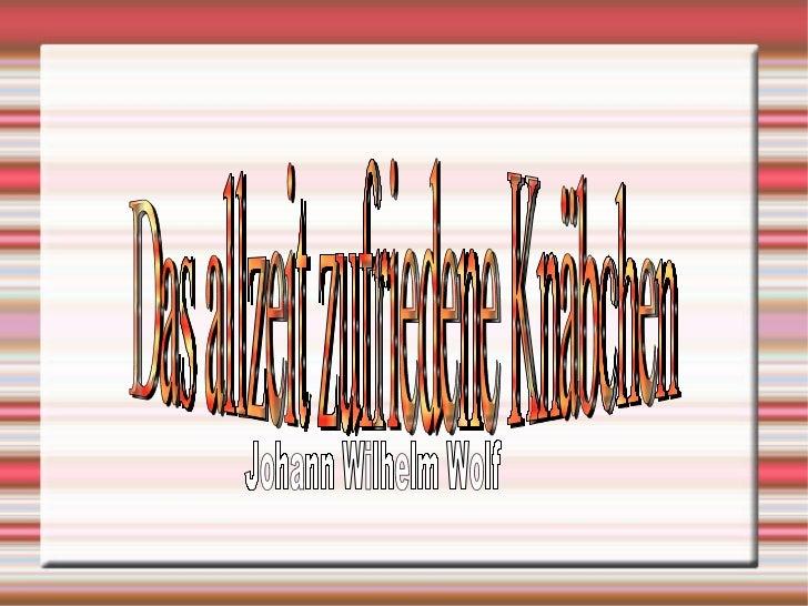 Das allzeit zufriedene Knäbchen Johann Wilhelm Wolf