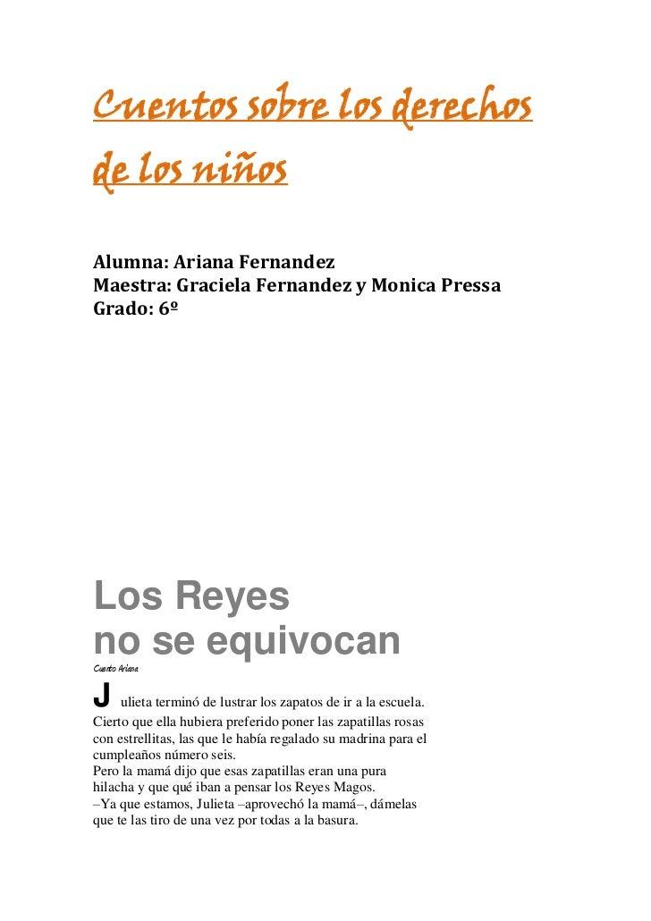 Cuentos sobre los derechosde los niñosAlumna: Ariana FernandezMaestra: Graciela Fernandez y Monica PressaGrado: 6ºLos Reye...