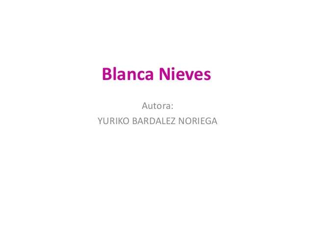 Blanca Nieves Autora: YURIKO BARDALEZ NORIEGA