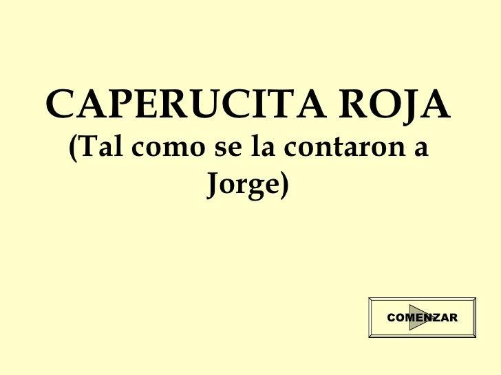CAPERUCITA ROJA (Tal como se la contaron a Jorge) COMENZAR