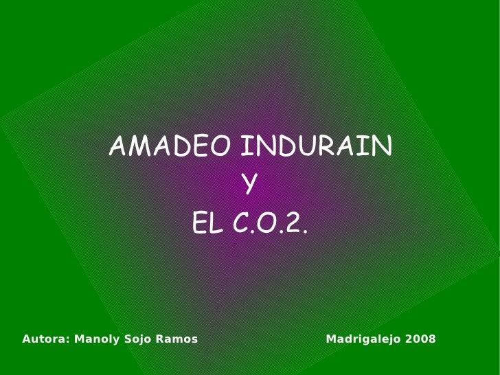 AMADEO INDURAIN Y EL C.O.2. Autora: Manoly Sojo Ramos   Madrigalejo 2008