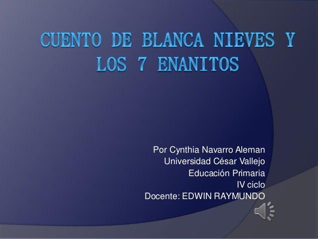 Por Cynthia Navarro Aleman Universidad César Vallejo Educación Primaria IV ciclo Docente: EDWIN RAYMUNDO
