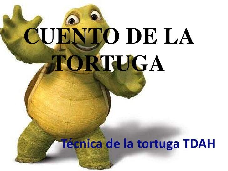 CUENTO DE LA TORTUGA<br />Técnica de la tortuga TDAH<br />