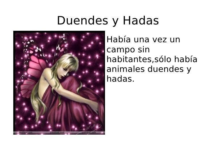 Duendes y Hadas <ul><li>Había una vez un campo sin habitantes,sólo había animales duendes y hadas. </li></ul>