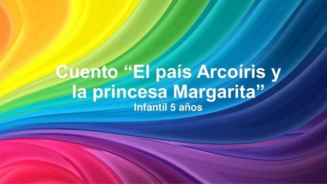 """Cuento """"El país Arcoíris y la princesa Margarita"""" Infantil 5 años"""