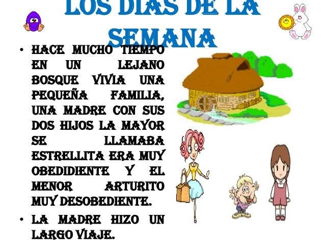 LOS DIAS DE LA SEMANA • HACE MUCHO TIEMPO EN UN LEJANO BOSQUE VIVIA UNA PEQUEÑA FAMILIA, UNA MADRE CON SUS DOS HIJOS LA MA...