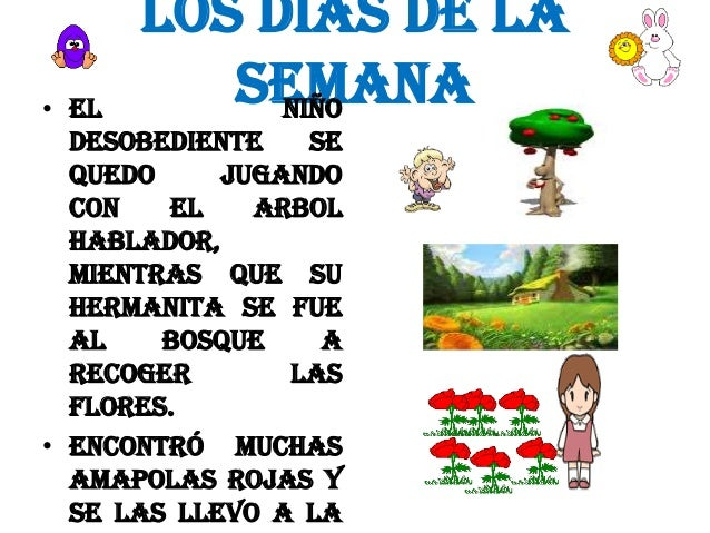 LOS DIAS DE LA SEMANA NIÑO  • EL DESOBEDIENTE SE QUEDO JUGANDO CON EL ARBOL HABLADOR, MIENTRAS QUE SU HERMANITA SE FUE AL ...