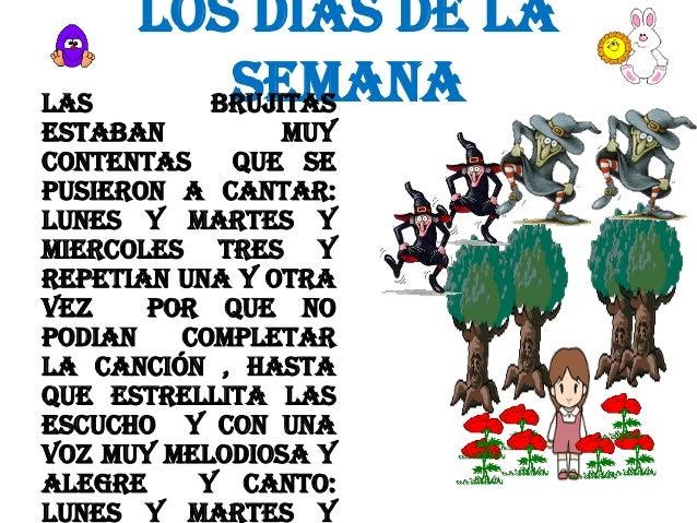 LOS DIAS DE LA SEMANA BRUJITAS  LAS ESTABAN MUY CONTENTAS QUE SE PUSIERON A CANTAR: LUNES Y MARTES Y MIERCOLES TRES Y REPE...