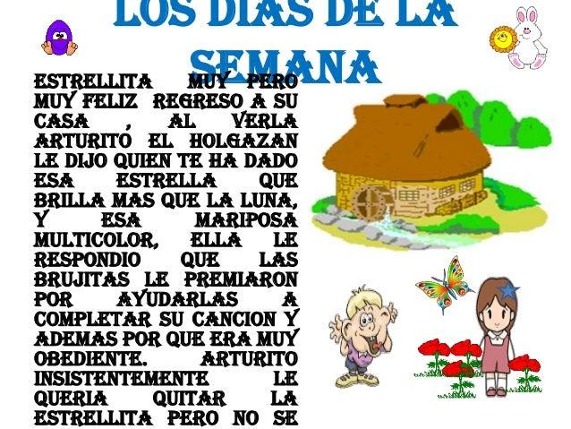LOS DIAS DE LA SEMANA ESTRELLITA MUY PERO MUY FELIZ REGRESO A SU CASA , AL VERLA ARTURITO EL HOLGAZAN LE DIJO QUIEN TE HA ...
