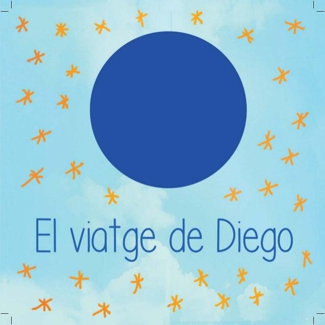Editado por Eme Comunicación y Cuentos Junio 2016 El viatge de Diego Redacción e idea original: Mireia Corachán Ilustració...