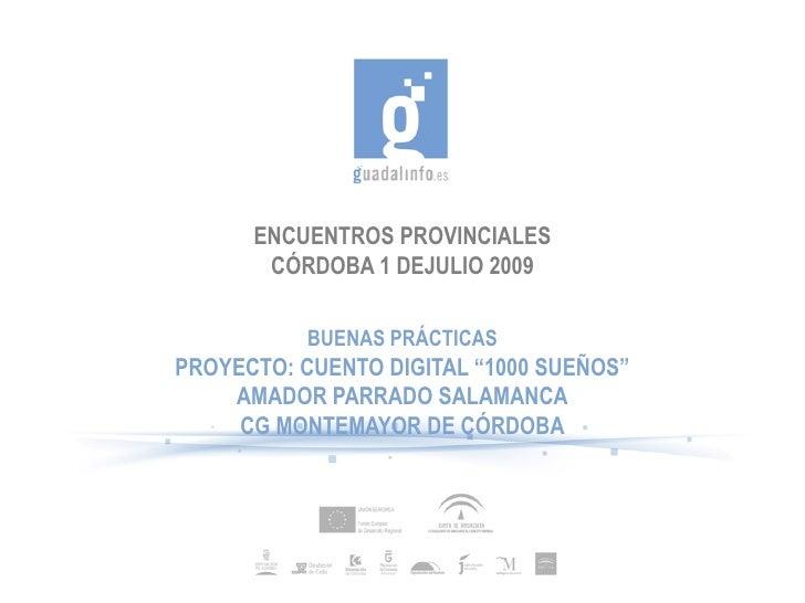 """ENCUENTROS PROVINCIALES        CÓRDOBA 1 DEJULIO 2009             BUENAS PRÁCTICAS PROYECTO: CUENTO DIGITAL """"1000 SUEÑOS"""" ..."""