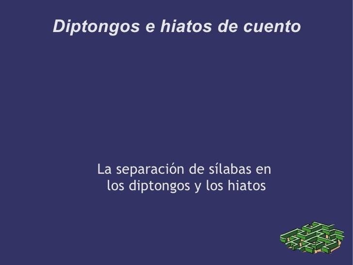 Diptongos e hiatos de cuento La separación de sílabas en  los diptongos y los hiatos
