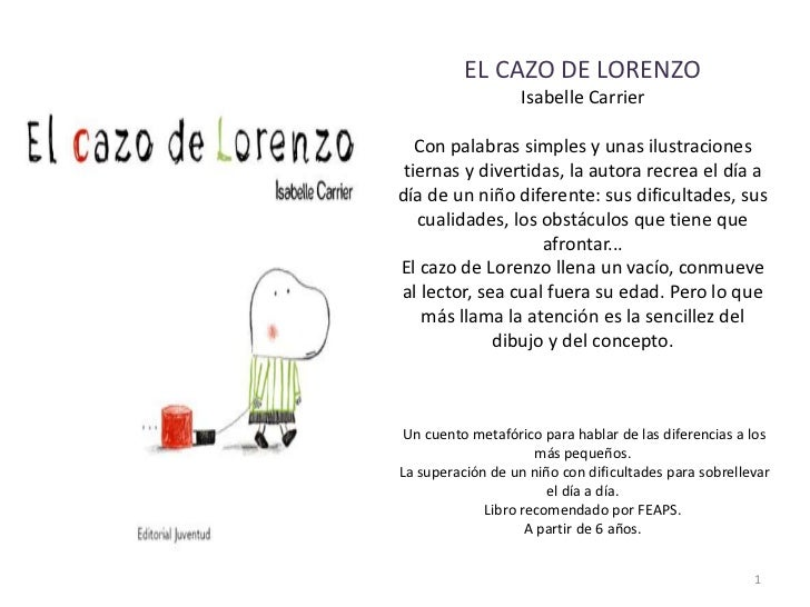 EL CAZO DE LORENZOIsabelleCarrierCon palabras simples y unas ilustraciones tiernas y divertidas, la autora recrea el día a...