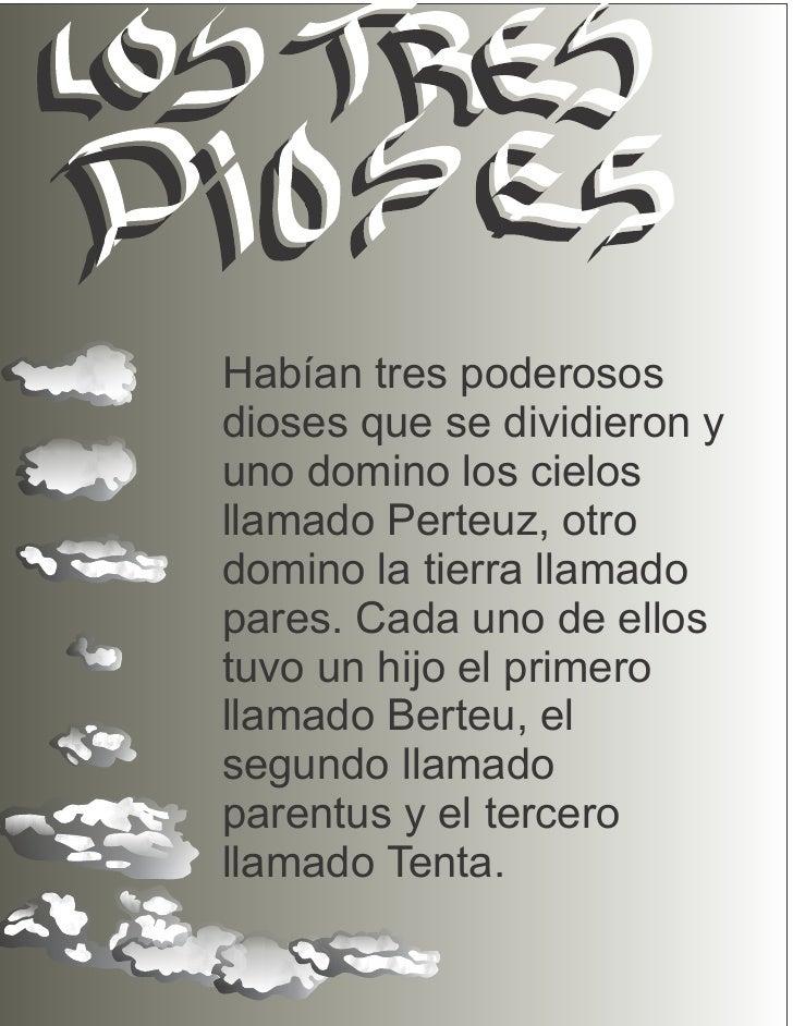 Habían tres poderososdioses que se dividieron yuno domino los cielosllamado Perteuz, otrodomino la tierra llamadopares. Ca...
