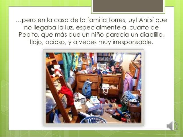 …pero en la casa de la familia Torres, uy! Ahí sí que no llegaba la luz, especialmente al cuarto de Pepito, que más que un...