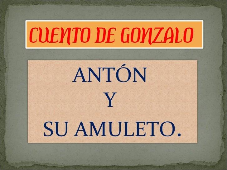 CUENTO DE GONZALO ANTÓN  Y  SU AMULETO .