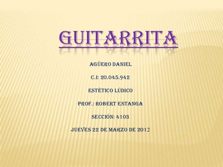 GUITARRITA      Agüero Daniel       C.I: 20.045.942      Estético Lúdico   Prof.: Robert Estanga       Sección: 4103 Jueve...