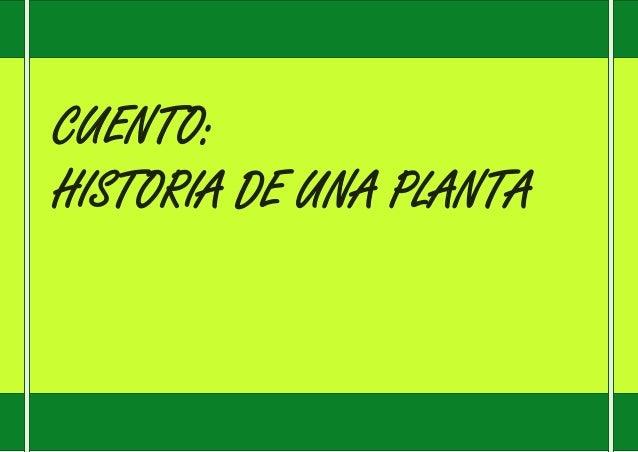 CUENTO: HISTORIA DE UNA PLANTA [Año] CUENTO: HISTORIA DE UNA PLANTA