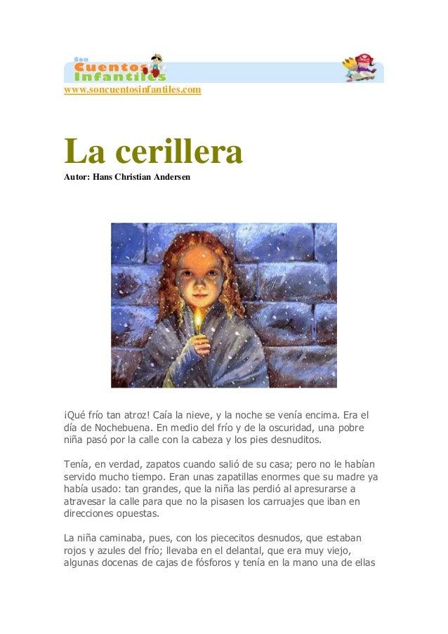 www.soncuentosinfantiles.com La cerilleraAutor: Hans Christian Andersen ¡Qué frío tan atroz! Caía la nieve, y la noche se ...