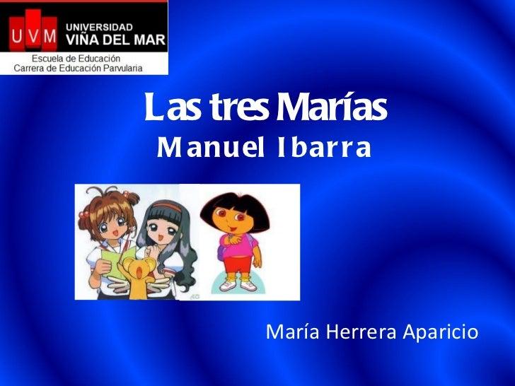 María Herrera Aparicio Las tres Marías Manuel Ibarra