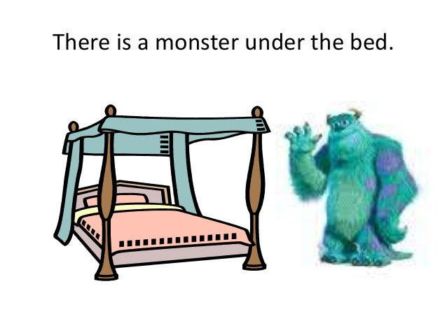 There is a monster under the bed.