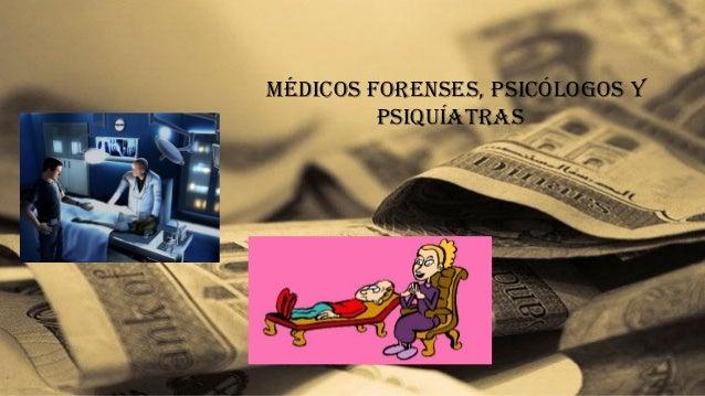 méDicos Forenses, PsicÓLoGos y PsiquÍaTras