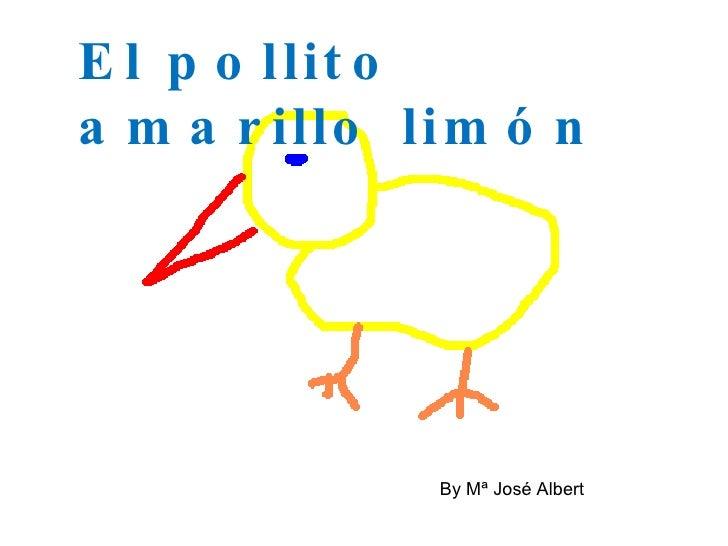 El pollito amarillo limón By Mª José Albert