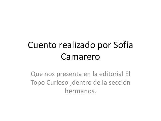 Cuento realizado por SofíaCamareroQue nos presenta en la editorial ElTopo Curioso ,dentro de la secciónhermanos.