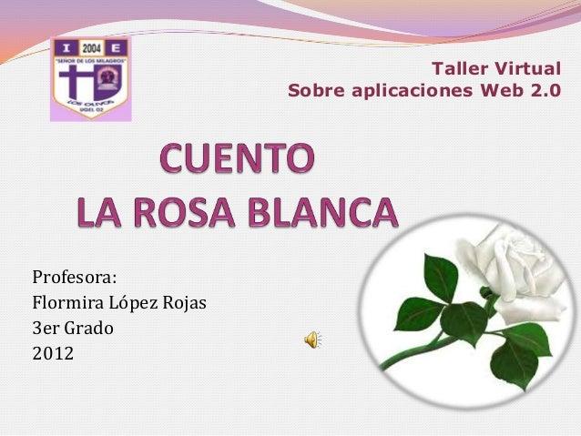 Taller Virtual                       Sobre aplicaciones Web 2.0Profesora:Flormira López Rojas3er Grado2012