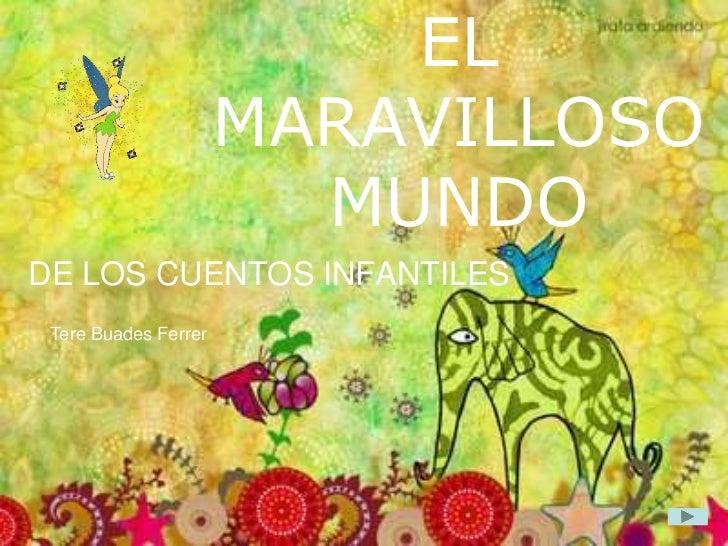EL                      MARAVILLOSO                        MUNDODE LOS CUENTOS INFANTILES Tere Buades Ferrer