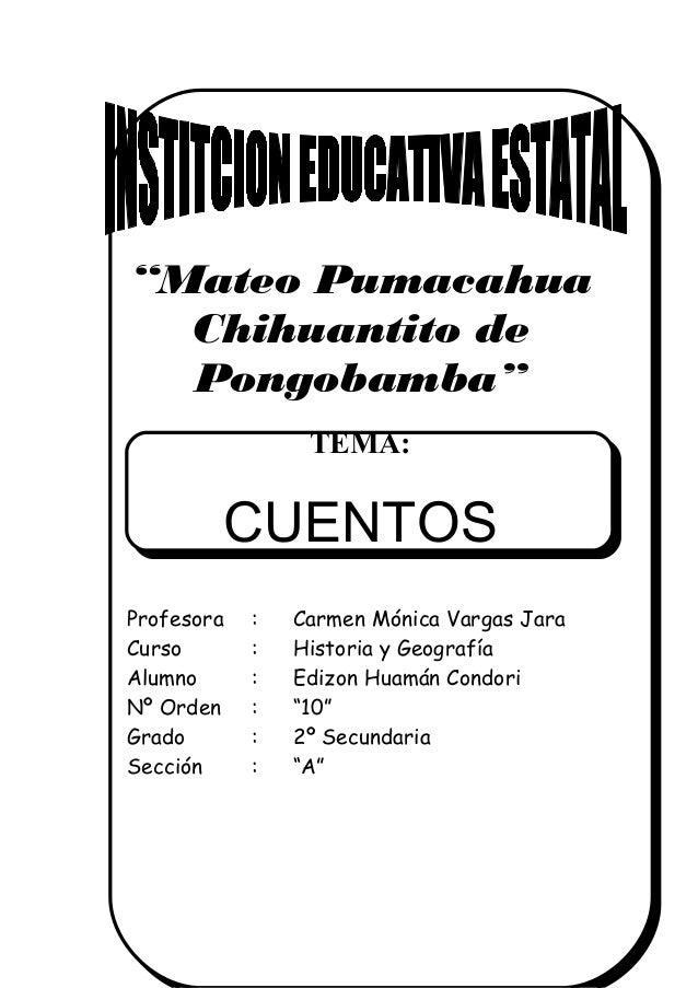 """Mateo Pumacahua Chihuantito de Pongobamba"" TEMA: CUENTOS Profesora : Carmen Mónica Vargas Jara Curso : Historia y Geograf..."