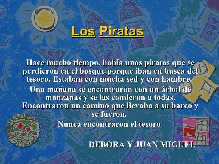 Los   Piratas   Hace mucho tiempo, había unos piratas que se perdieron en el bosque porque iban en busca del tesoro. Estab...
