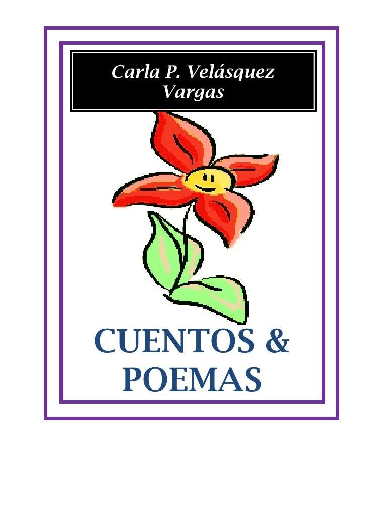Carla P. Velásquez      Vargas     CUENTOS &  POEMAS