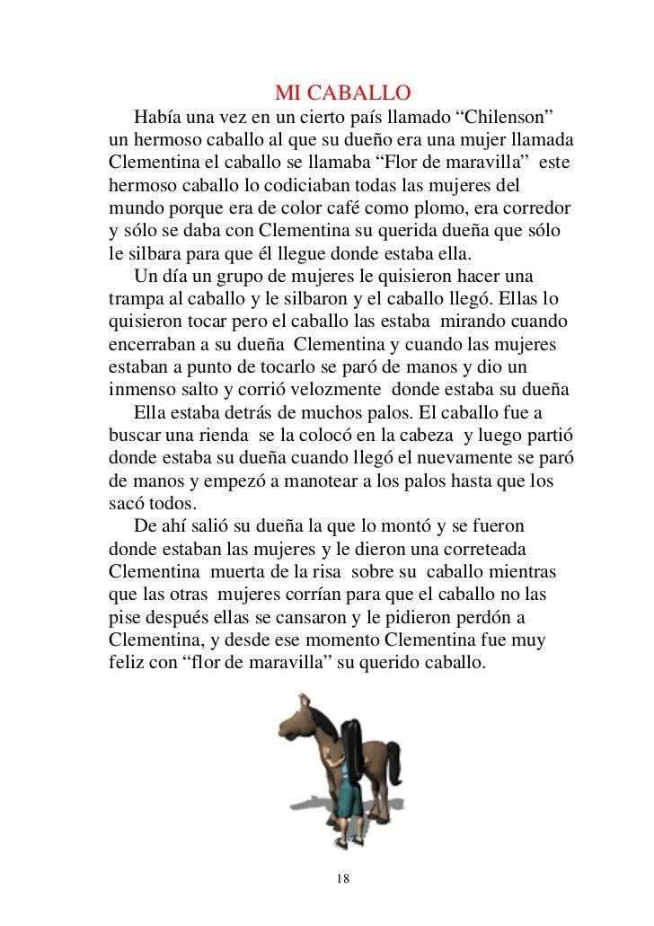 """MI CABALLO    Había una vez en un cierto país llamado """"Chilenson""""un hermoso caballo al que su dueño era una mujer llamadaC..."""