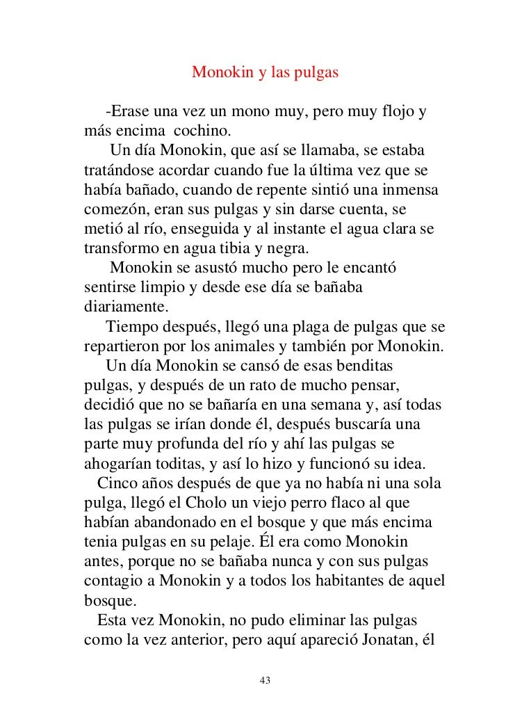 Monokin y las pulgas    -Erase una vez un mono muy, pero muy flojo ymás encima cochino.     Un día Monokin, que así se lla...