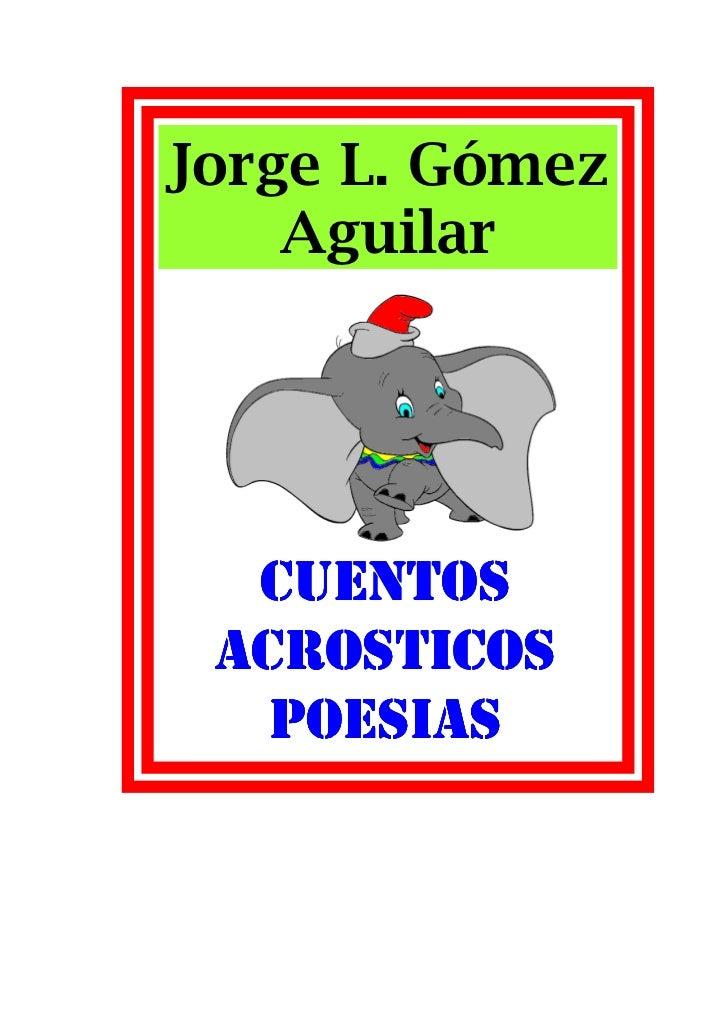 Jorge L. Gómez    Aguilar  CUENTOS ACROSTICOS   POESIAS