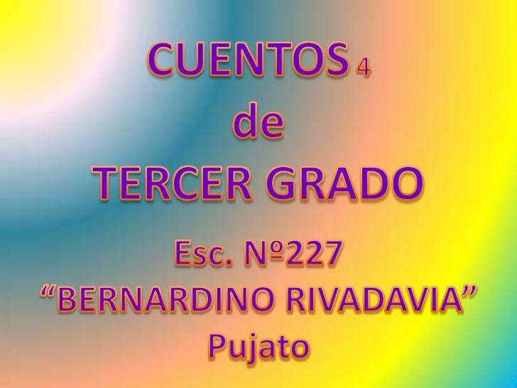 """CUENTOS4<br />de <br />TERCER GRADO<br />Esc. Nº227 <br />""""BERNARDINO RIVADAVIA""""<br />Pujato<br />"""