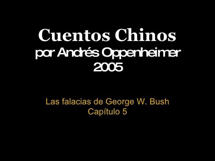 Cuentos Chinos por Andrés Oppenheimer 2005 Las falacias de George W. Bush Capítulo 5