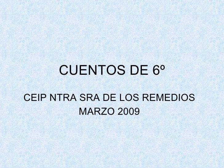 CUENTOS DE 6º CEIP NTRA SRA DE LOS REMEDIOS MARZO 2009