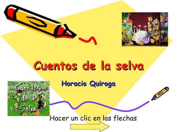 Cuentos de la selva Horacio Quiroga Hacer un clic en las flechas