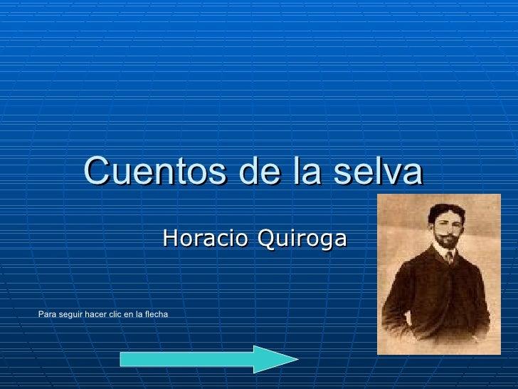 Cuentos de la selva  Horacio Quiroga  Para seguir hacer clic en la flecha