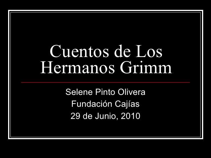 Cuentos de Los Hermanos Grimm Selene Pinto Olivera Fundación Cajías 29 de Junio, 2010