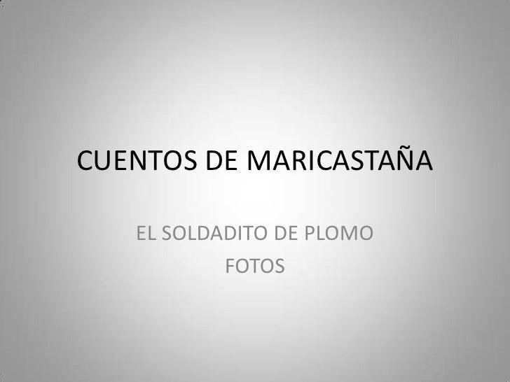 CUENTOS DE MARICASTAÑA   EL SOLDADITO DE PLOMO           FOTOS
