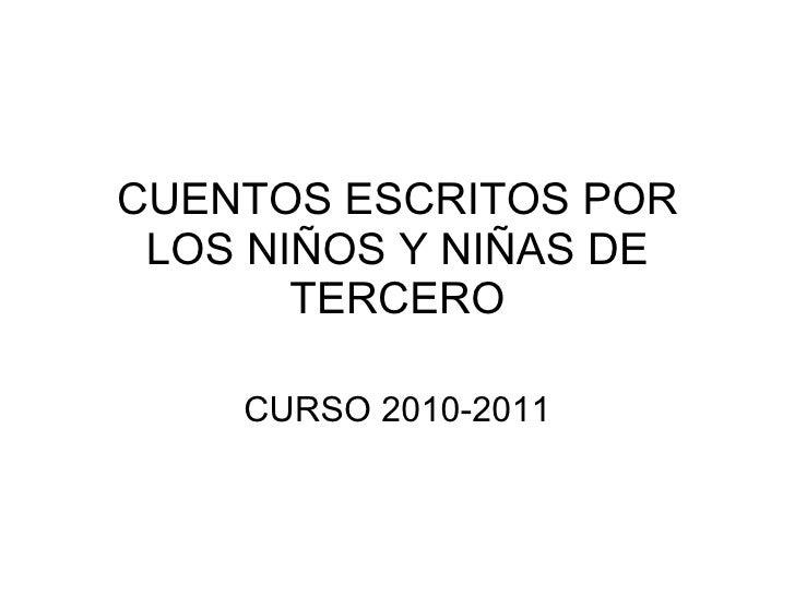 CUENTOS ESCRITOS POR LOS NIÑOS Y NIÑAS DE TERCERO CURSO 2010-2011