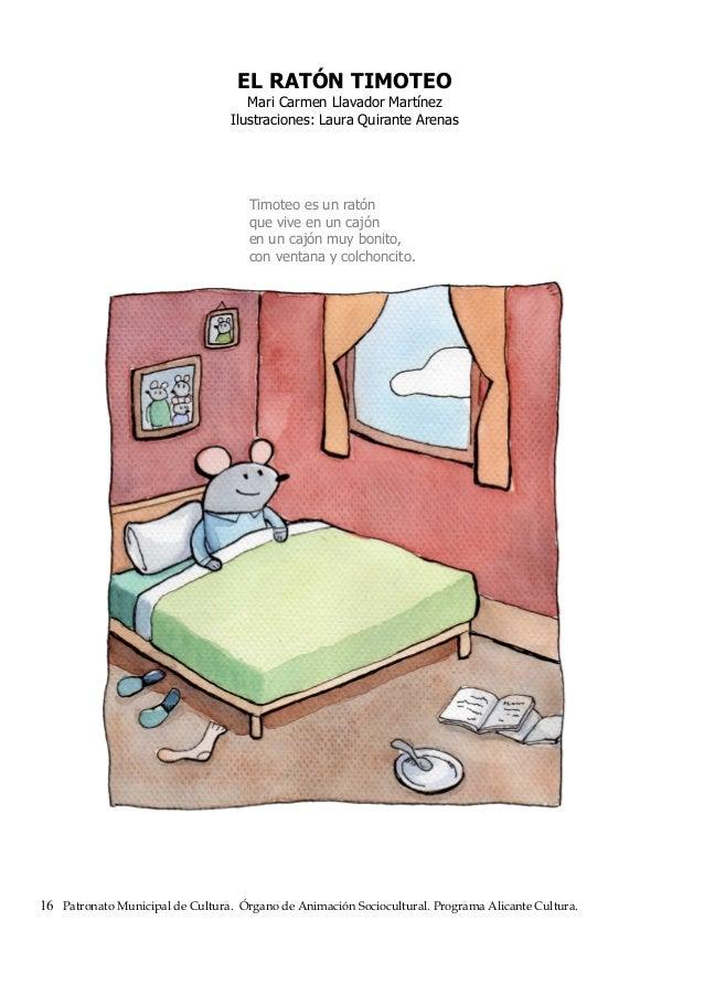 EL RATÓN TIMOTEO Mari Carmen Llavador Martínez Ilustraciones: Laura Quirante Arenas Timoteo es un ratón que vive en un caj...