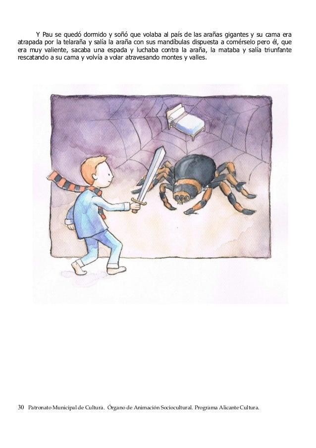 Y Pau se quedó dormido y soñó que volaba al país de las arañas gigantes y su cama era atrapada por la telaraña y salía la ...