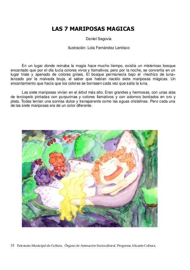 LAS 7 MARIPOSAS MAGICAS Daniel Segovia Ilustración: Lola Fernández Lentisco En un lugar donde reinaba la magia hace mucho ...
